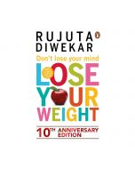 Don't Lose Your Mind,Lose Your Weight - Rujuta Diwekar