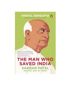 The Man Who Saved India - Hindol Sengupta