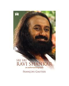 Sri Sri Ravi Shankar - An Authorized Biography